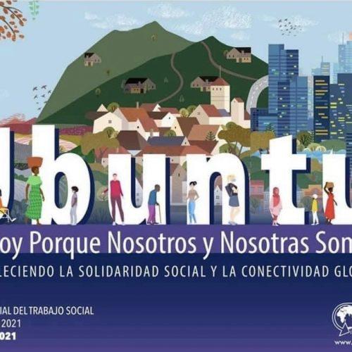 """#DiaMundialTrabajoSocial 16 de marzo #Ubuntu """"Soy porque nosotros y nosotras somos"""" Fortaleciendo la solidaridad social y la conectividad global #WSWD2021"""